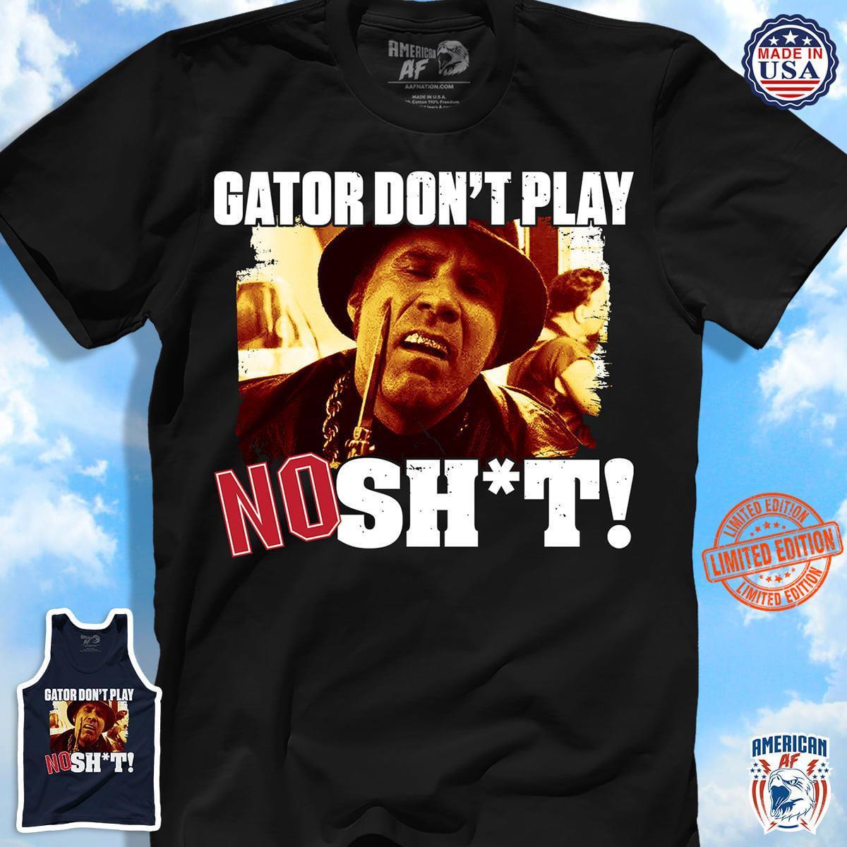 Gator Don't Play No Shit Shirt