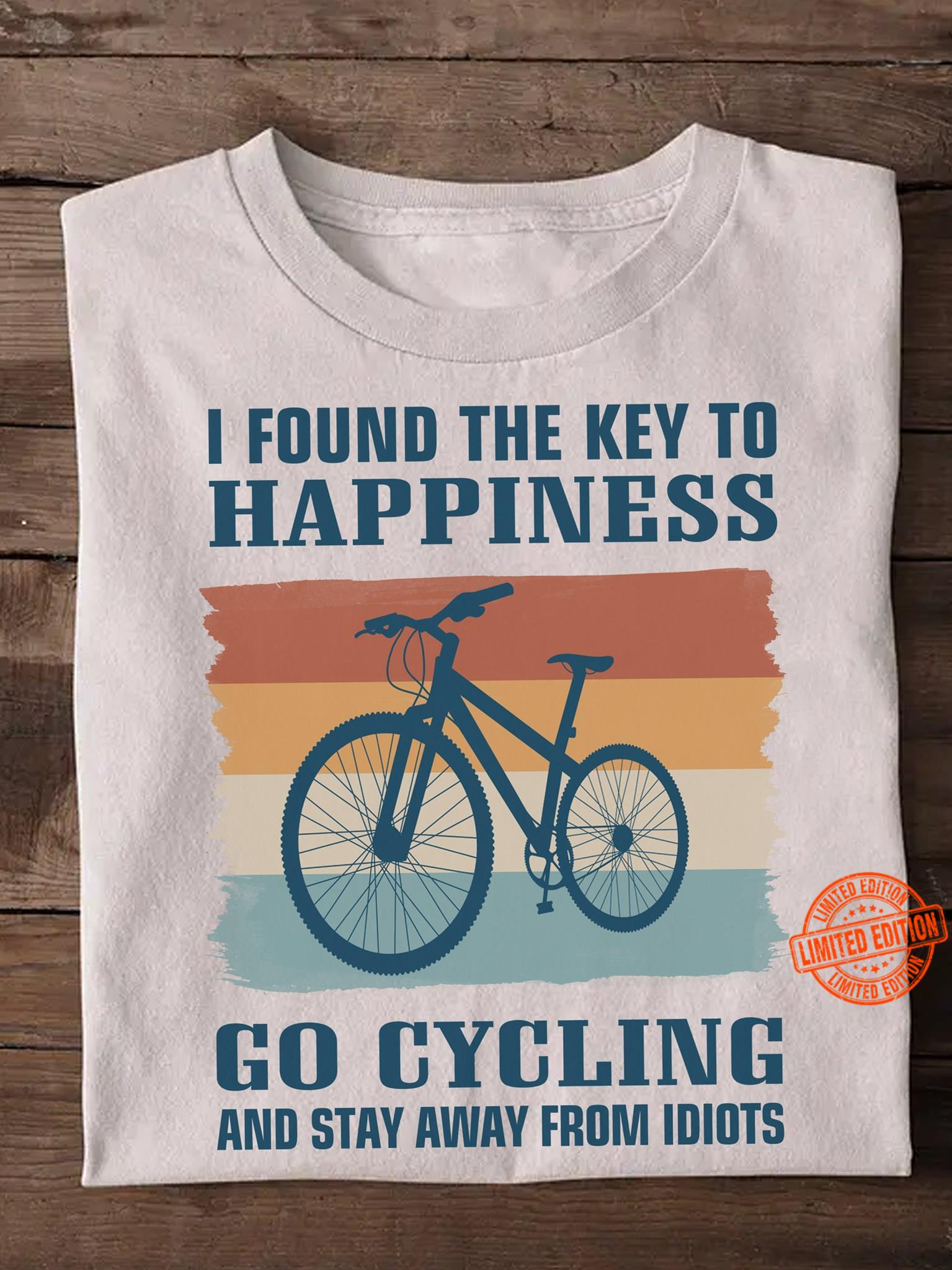 I Found The Key To Happiness Go Cycling And Stay Away Form Idiots Shirt