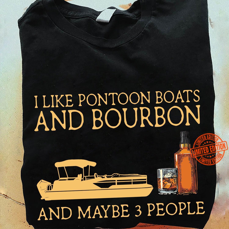 I Like Pontoon Boats And Bourbon And Maybe 3 People Shirt