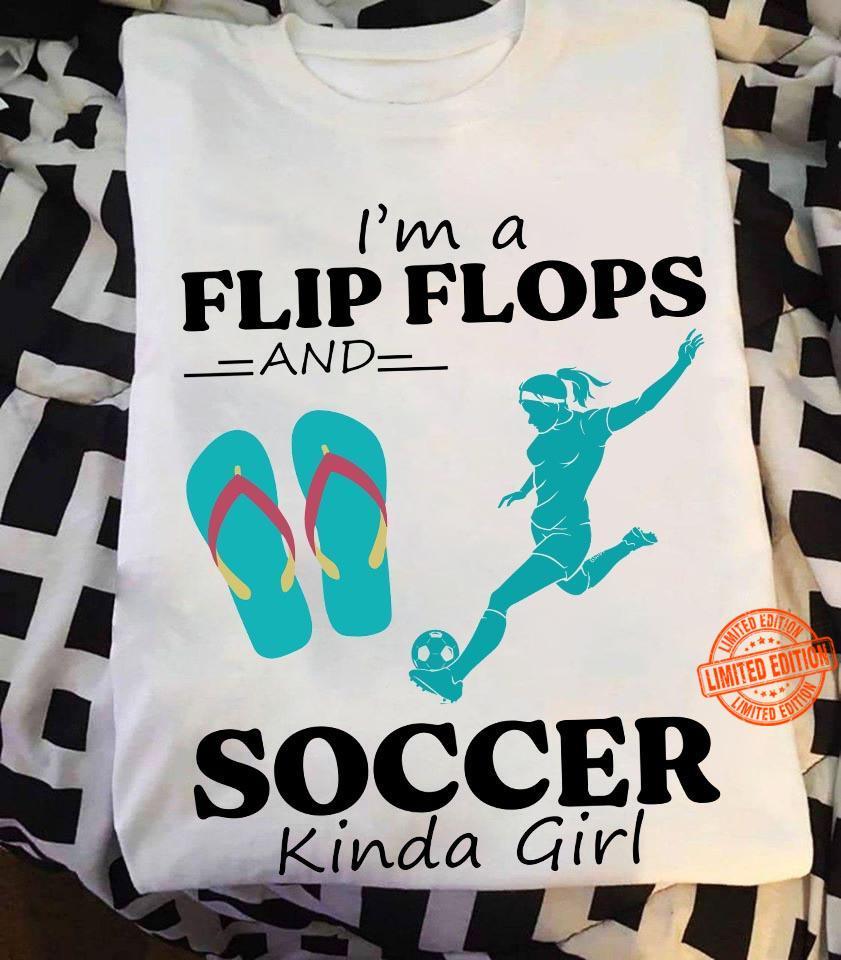 I'm A Flip Flops And Soccer Kinda Girl Shirt