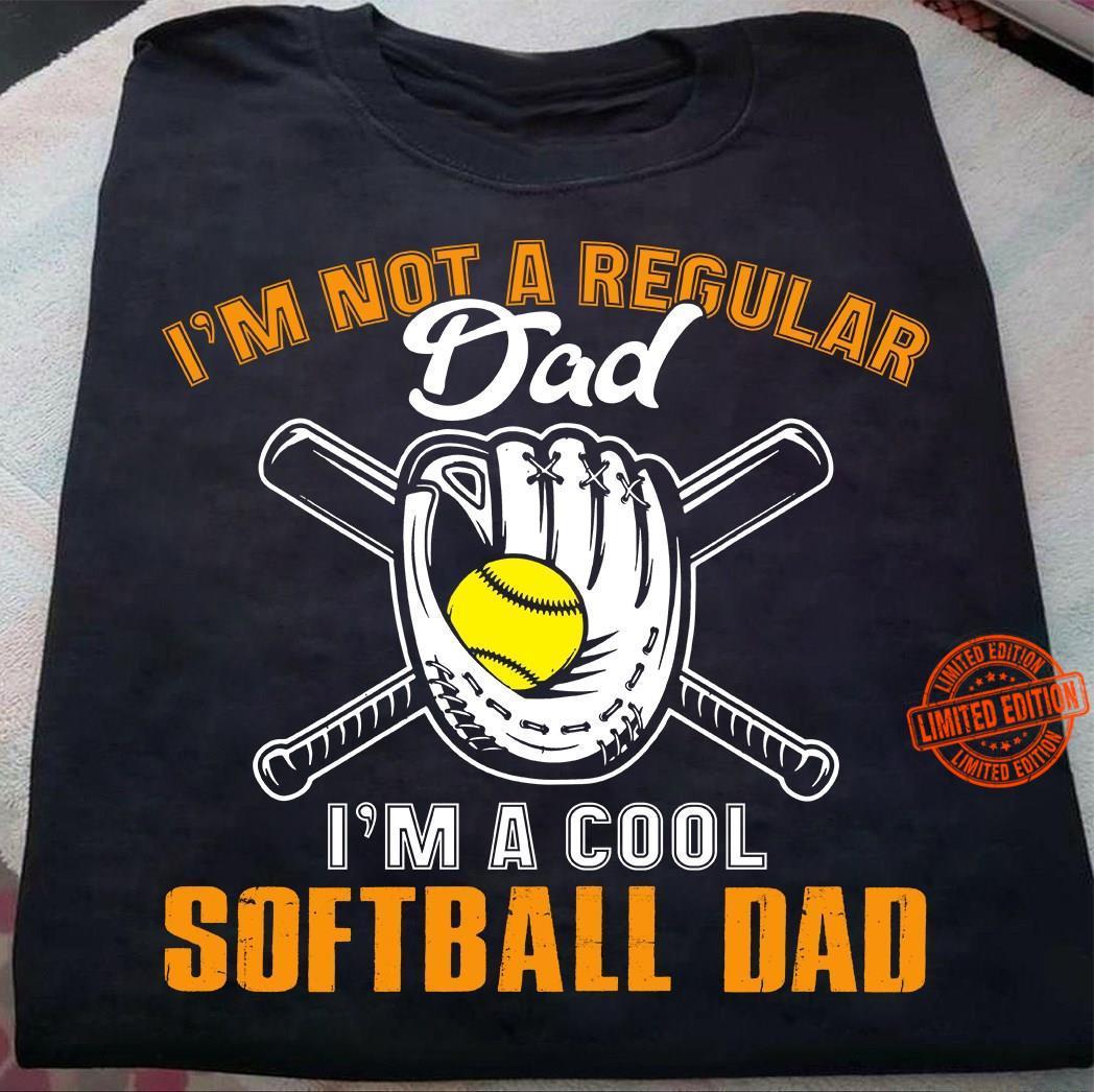 I'm Not A Regular Dad I'm A Cool Softball Dad Shirt