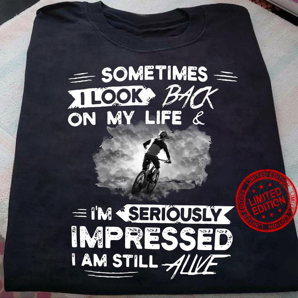 I'm Seriously Impressed I Am Still Alive Shirt