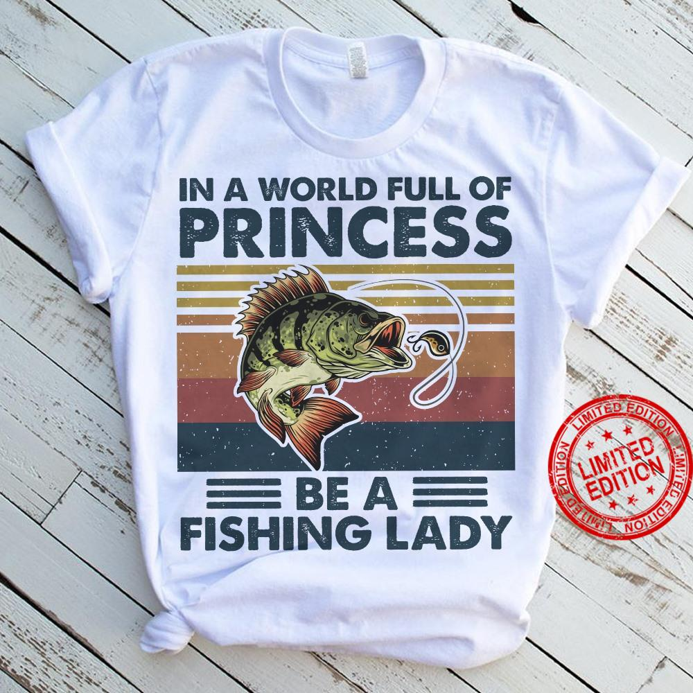 In A World Full Of Princess Be A Fishing Lady Shirt