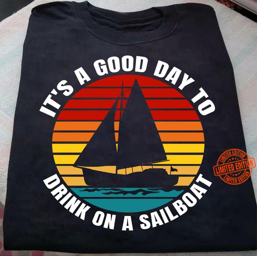 It's A Good Day To Drink On A Sailboat Shirt