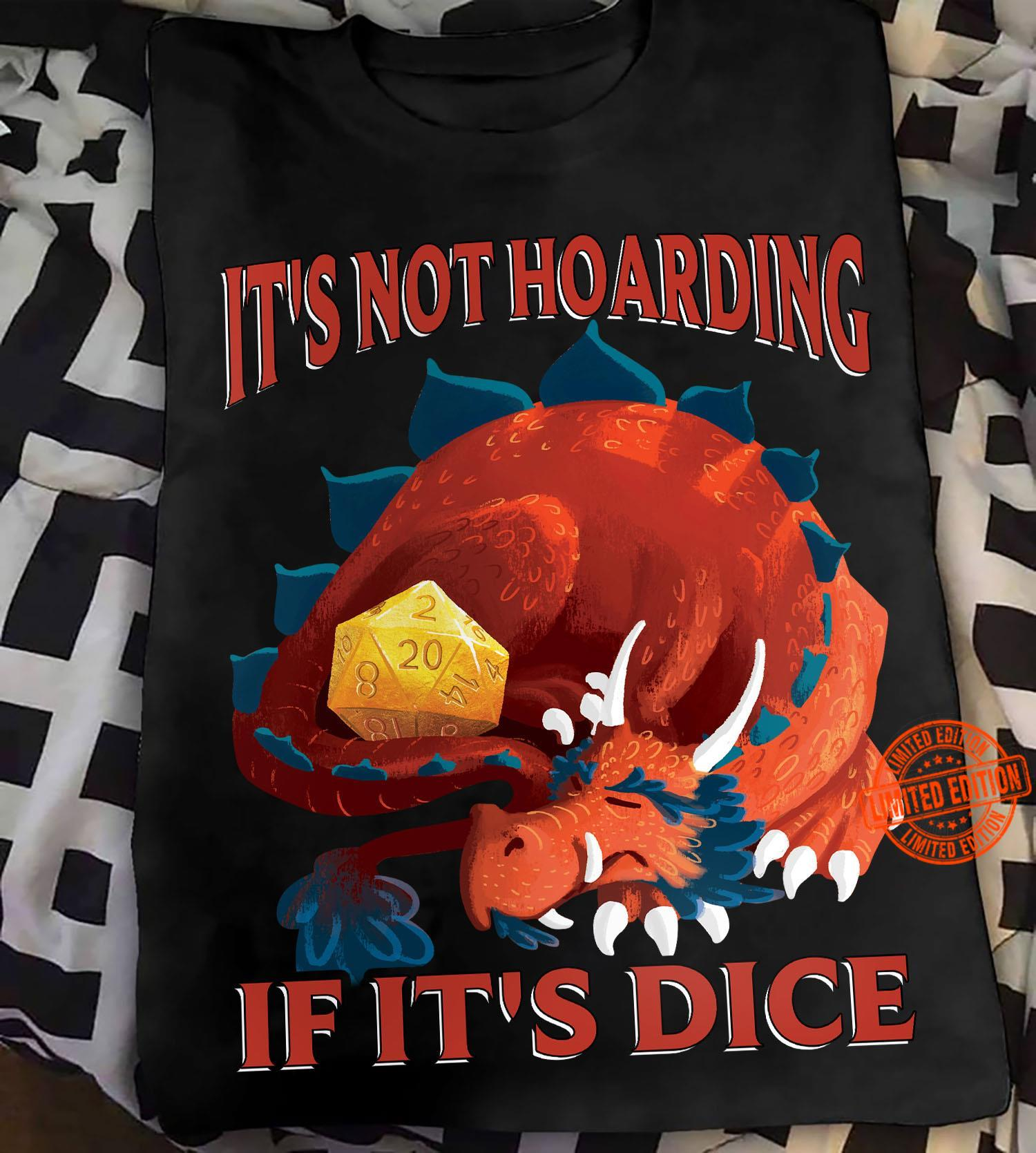 It's Not Hoarding If It's Dice Shirt