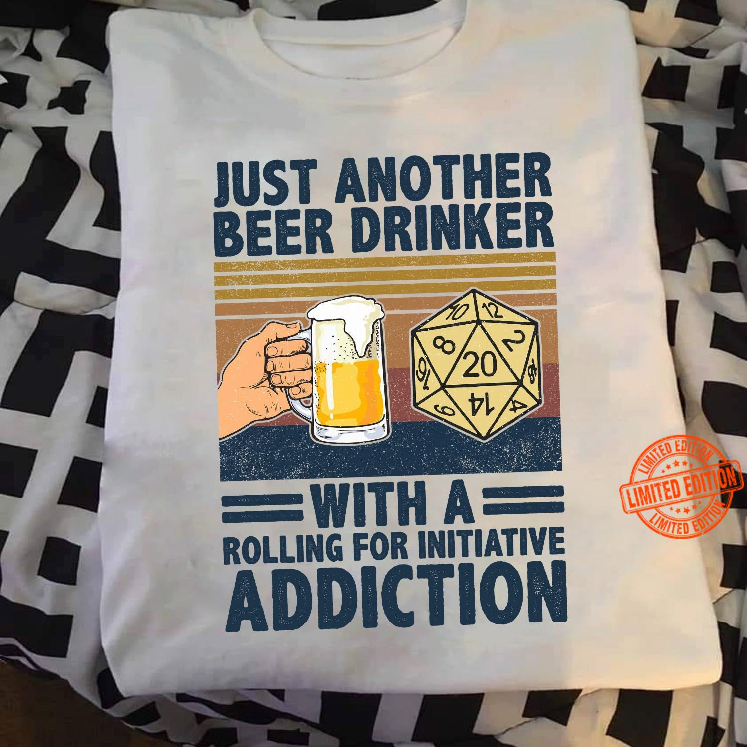 Just Another Beer Drinker With A Rolling For Initiative Addiction Shirt
