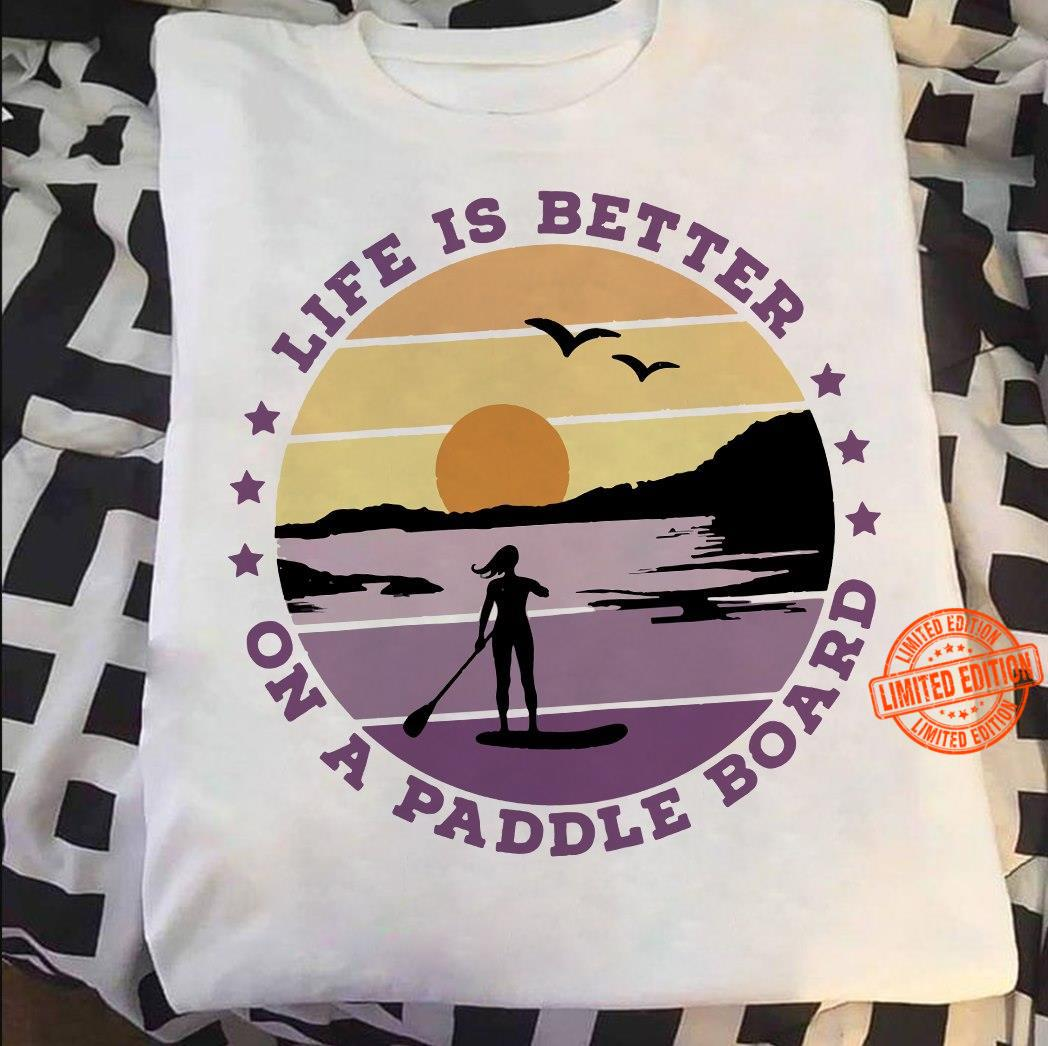 Life Is Better On A Paddle Board Shirt