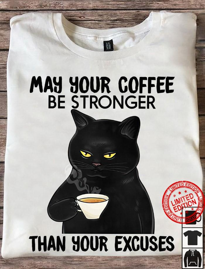 My Your Coffee Be Stronger Than Your Excuses Shirt