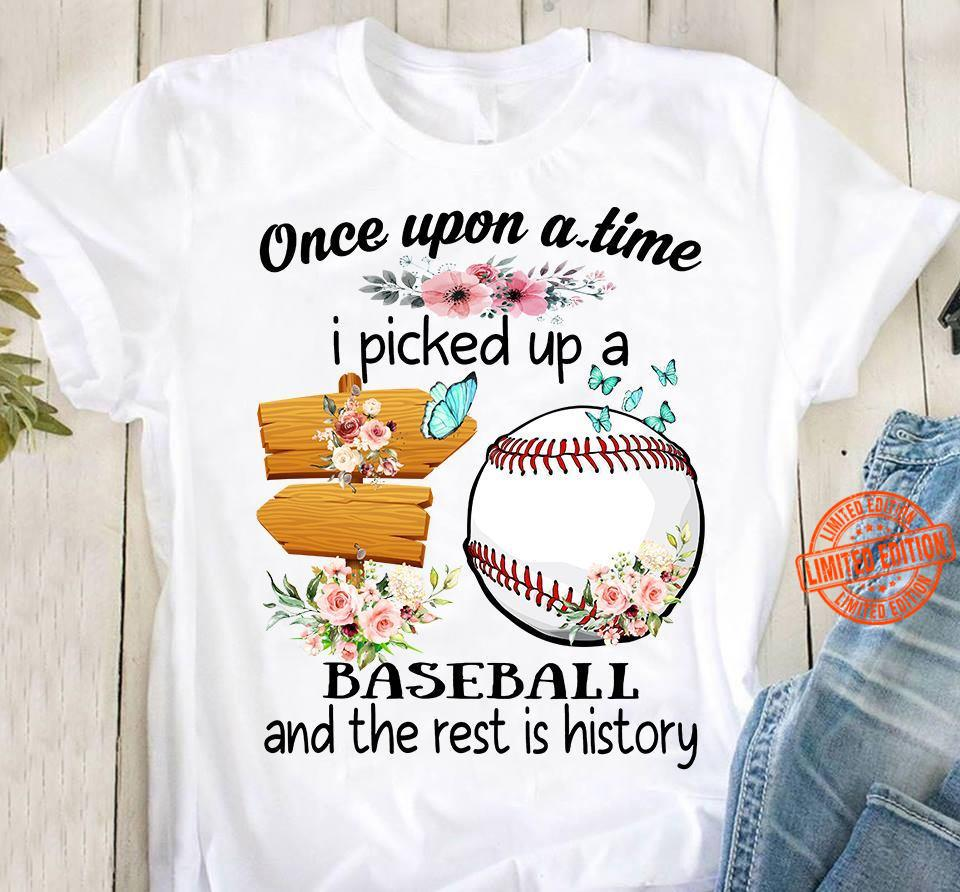 Once Upon A Time I Picked Up A Baseball And The Rest Is History Shirt