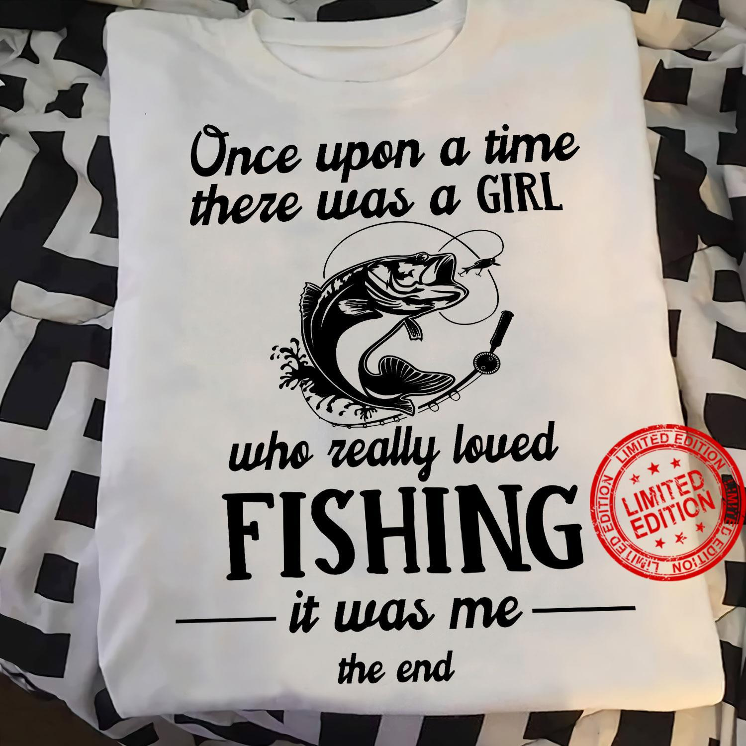 Once Upon A Time There Was A Girl Who Really Loved Fishing Shirt