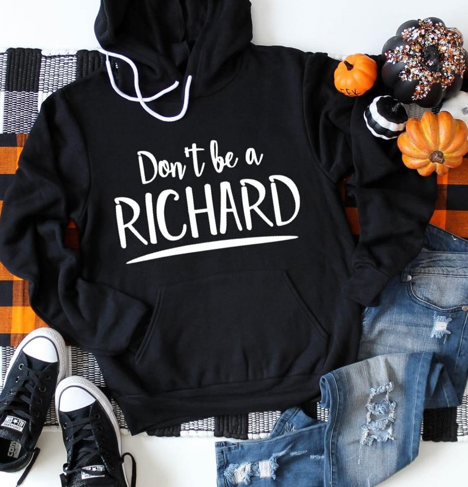 Don't Be A Richard Shirt