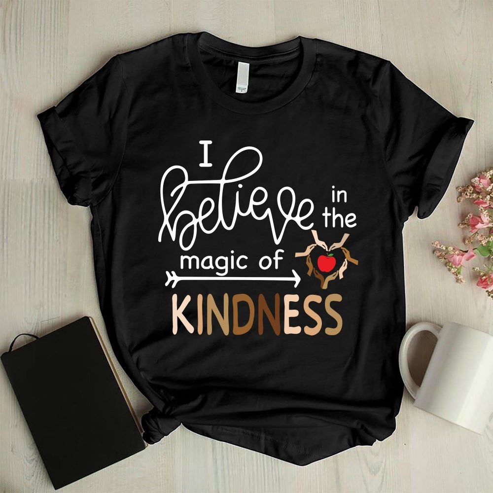 I Believe In The Magic Of Kindness Shirt