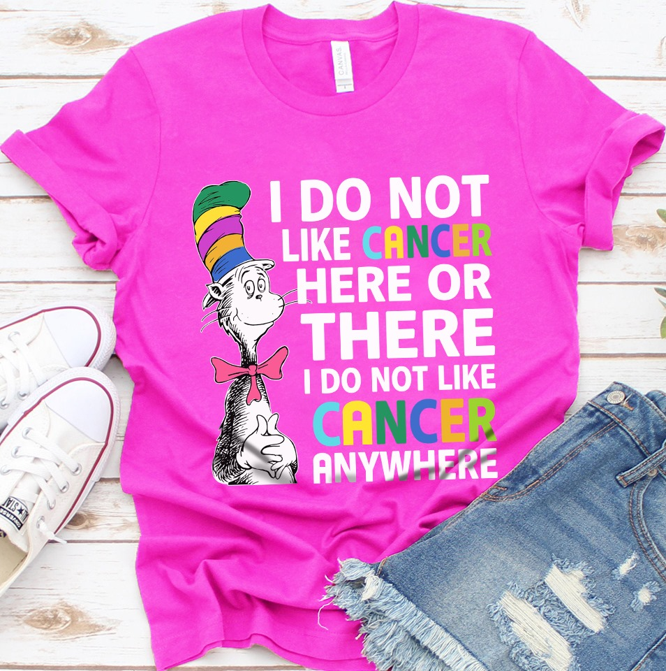 I Do Not Like Cancer Here Or There I Do Not Like Cancer Anywhere Shirt