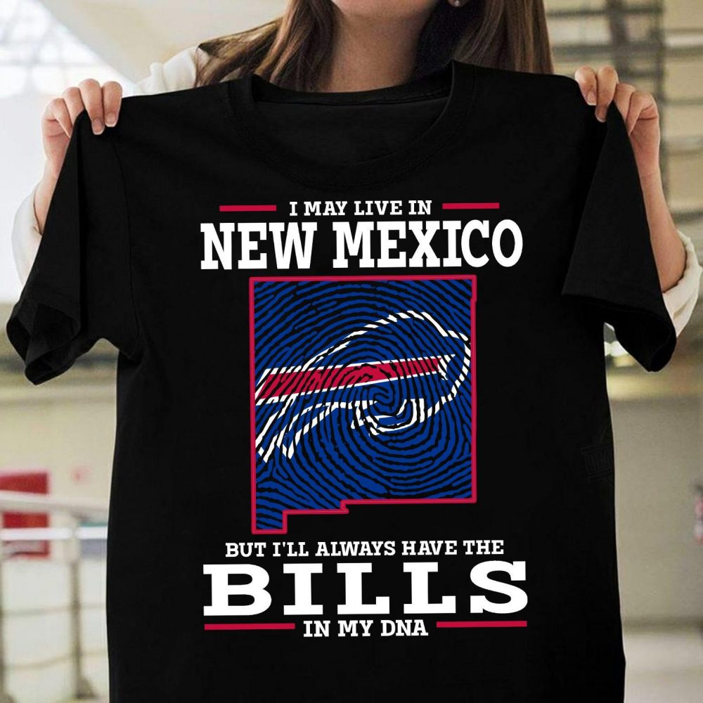 I May Live In New Mexico But I'll Always Have The Bills In My DNA Shirt