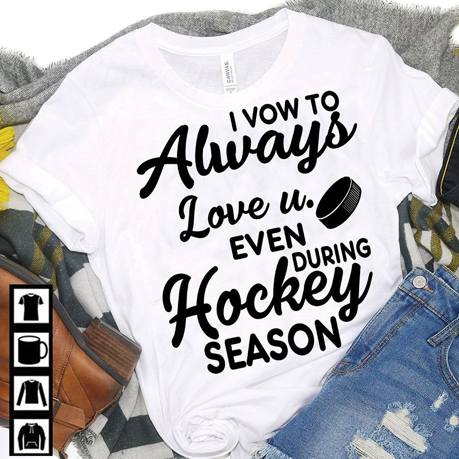I Vow To Always Love You Even During Hockey Season Shirt