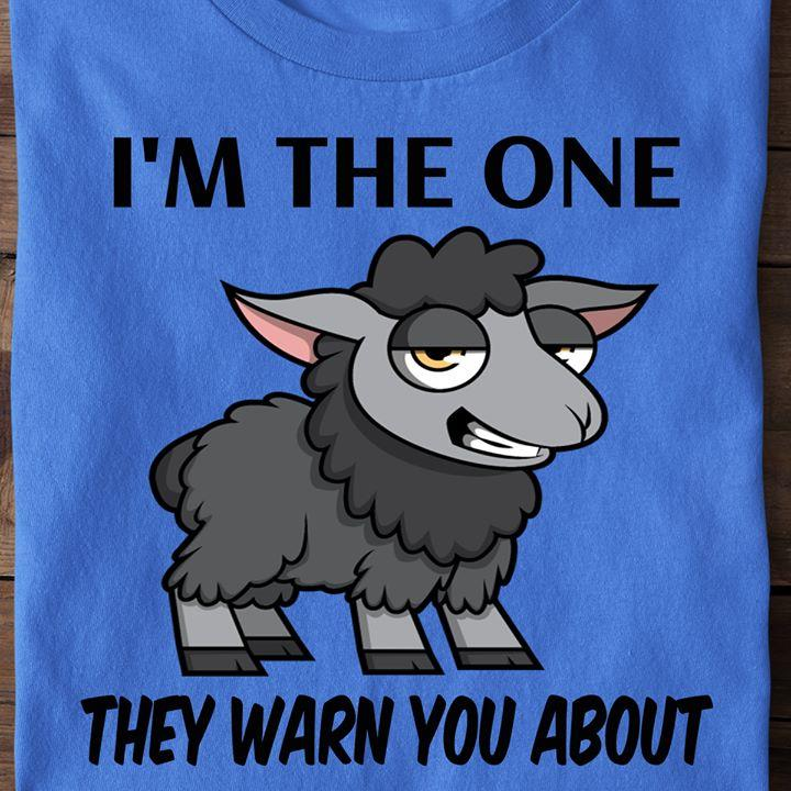 I'm The One They Warn You About Shirt