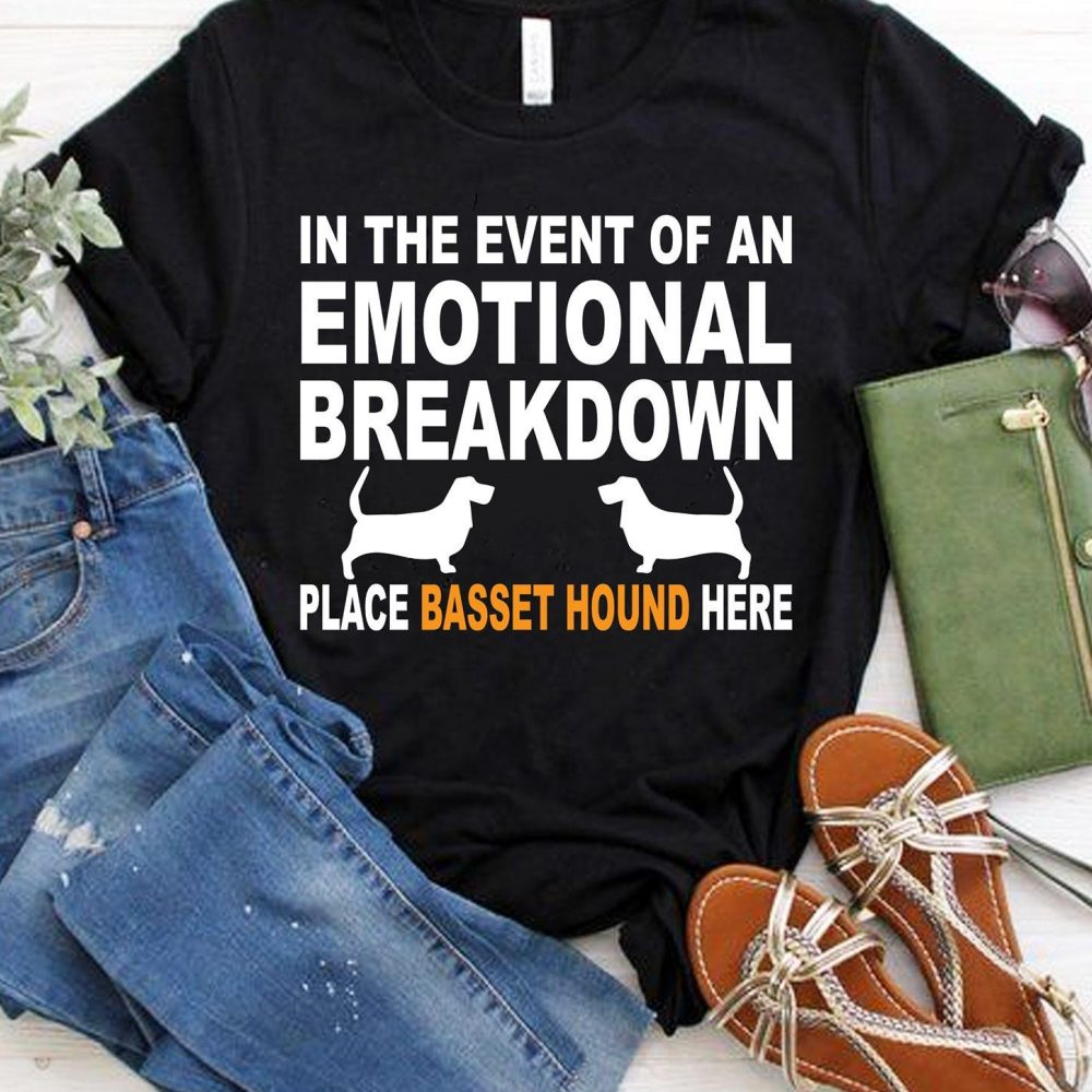 In The Event Of An Emotional Breakdown Place Basset Hound Here Shirt