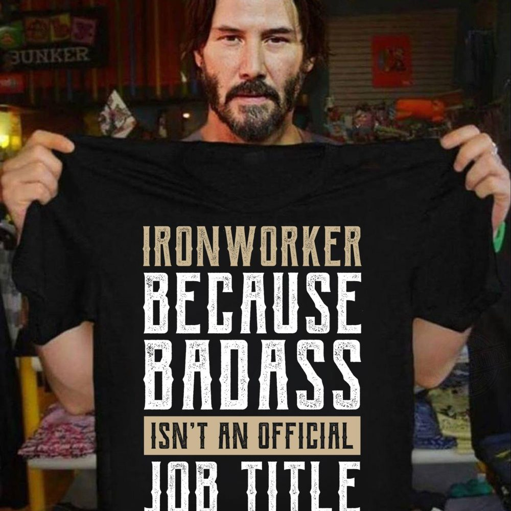 Iron Worker Because Badass Isn't An Offical Job Title Shirt