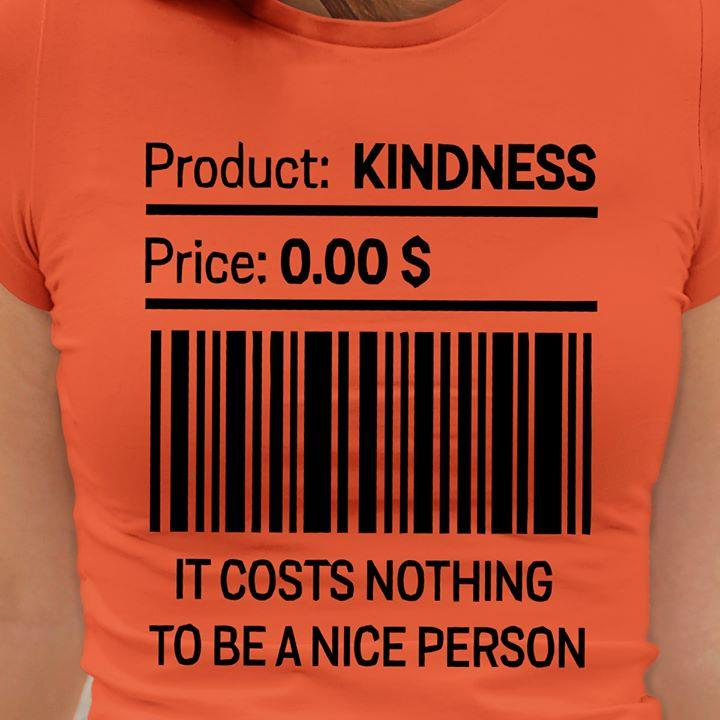 It Costs Nothing To Be a Nice Person Shirt
