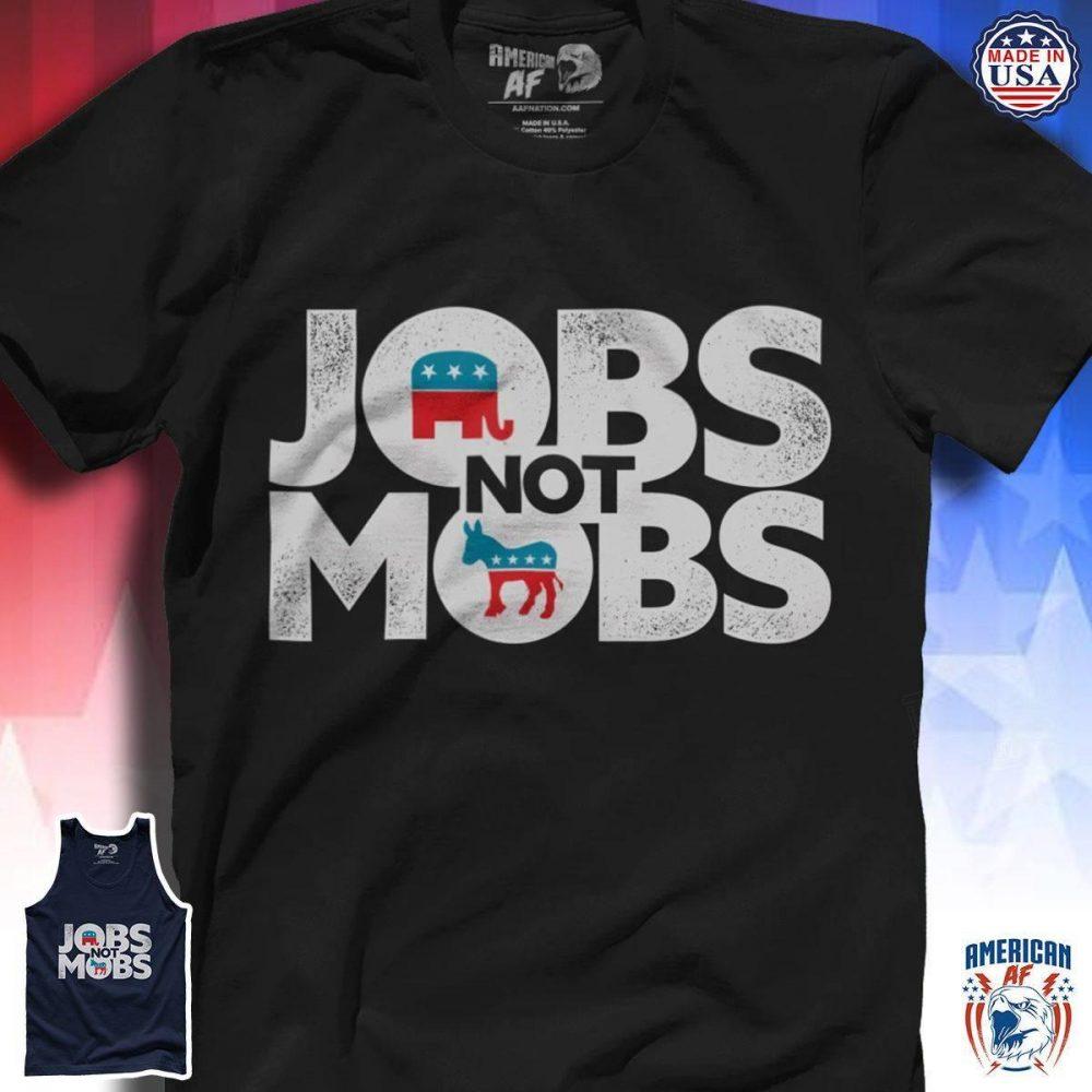 Jobs Not Mobs Shirt
