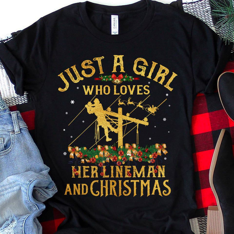 Just A Girl Who Loves Her Lineman And Christmas Shirt