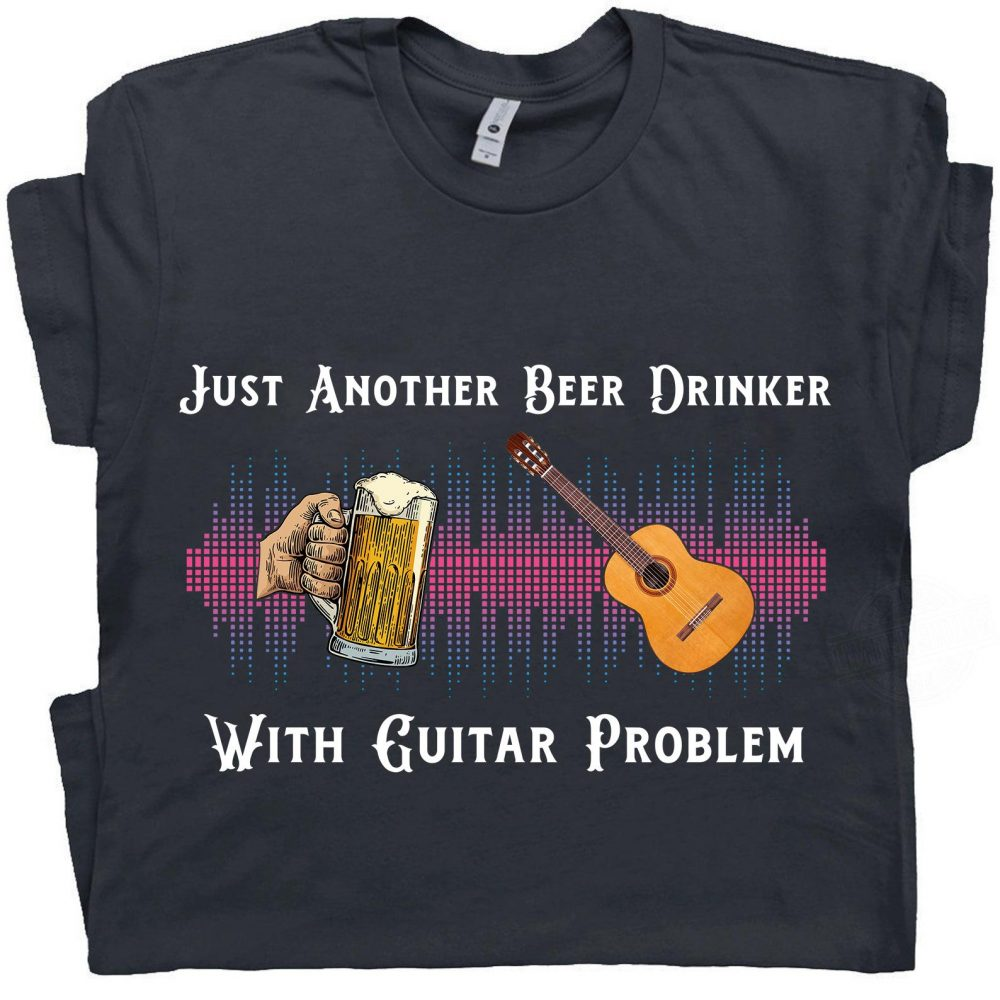 Just Another Beer Drinker With Guitar Problem Shirt