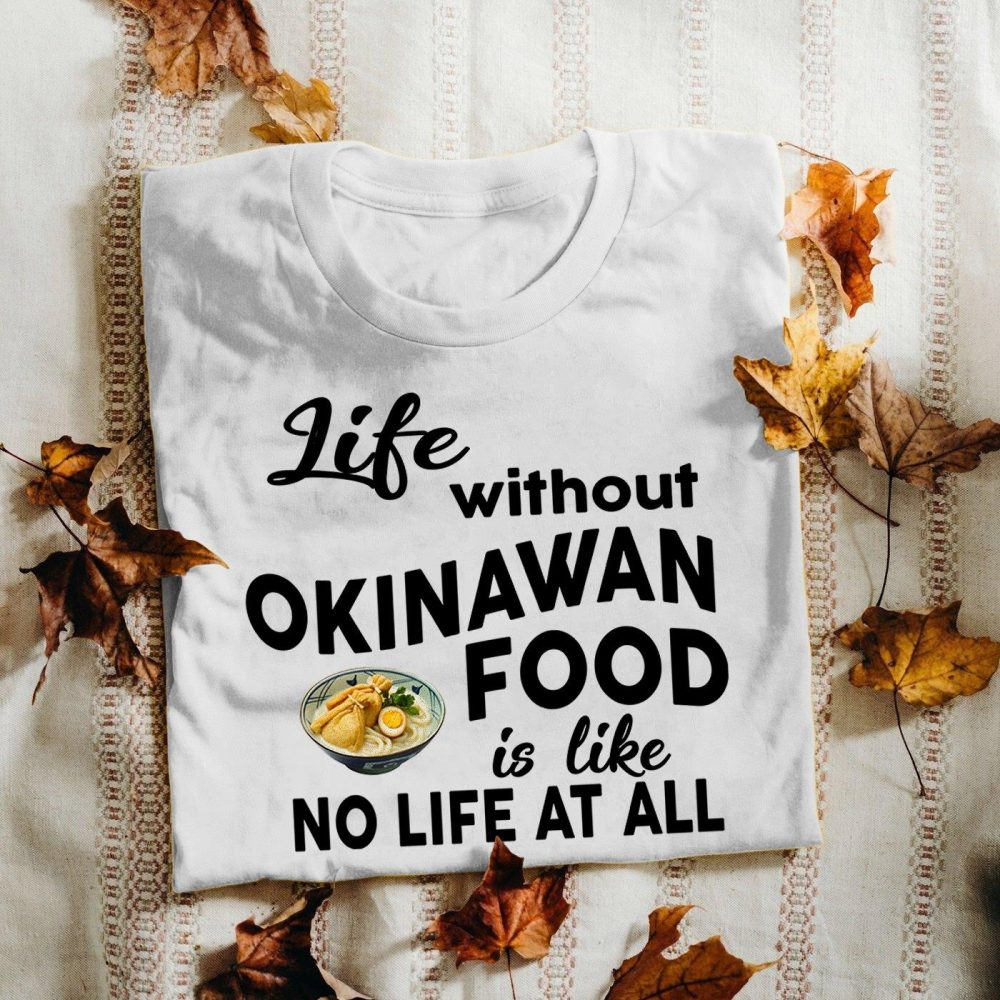 Life Without Okinawan Food Is Like No Life At All Shirt