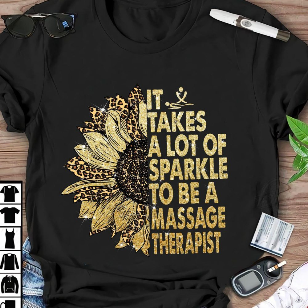 Massage Therapist It Takes A Lot Of Sparkle To Be Shirt