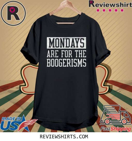 Mondays Are For The Boogerisms Shirt