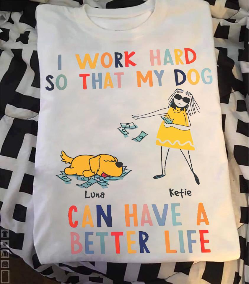 My Dog Can Have A Better Life Shirt
