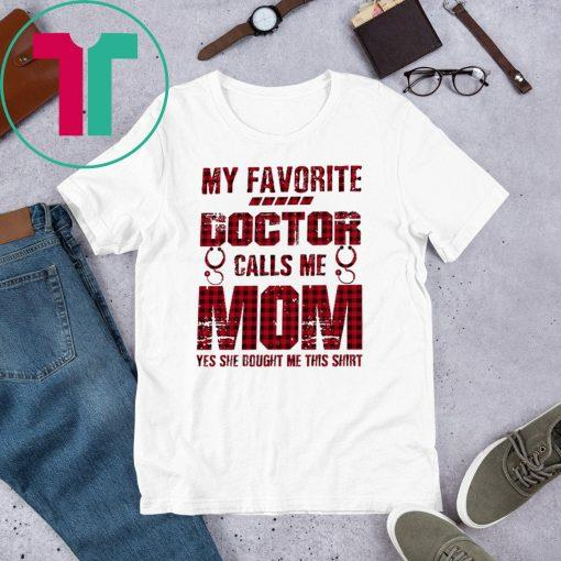 My Favorite Doctor Calls Me Mom Yes She Bought Me This Shirt