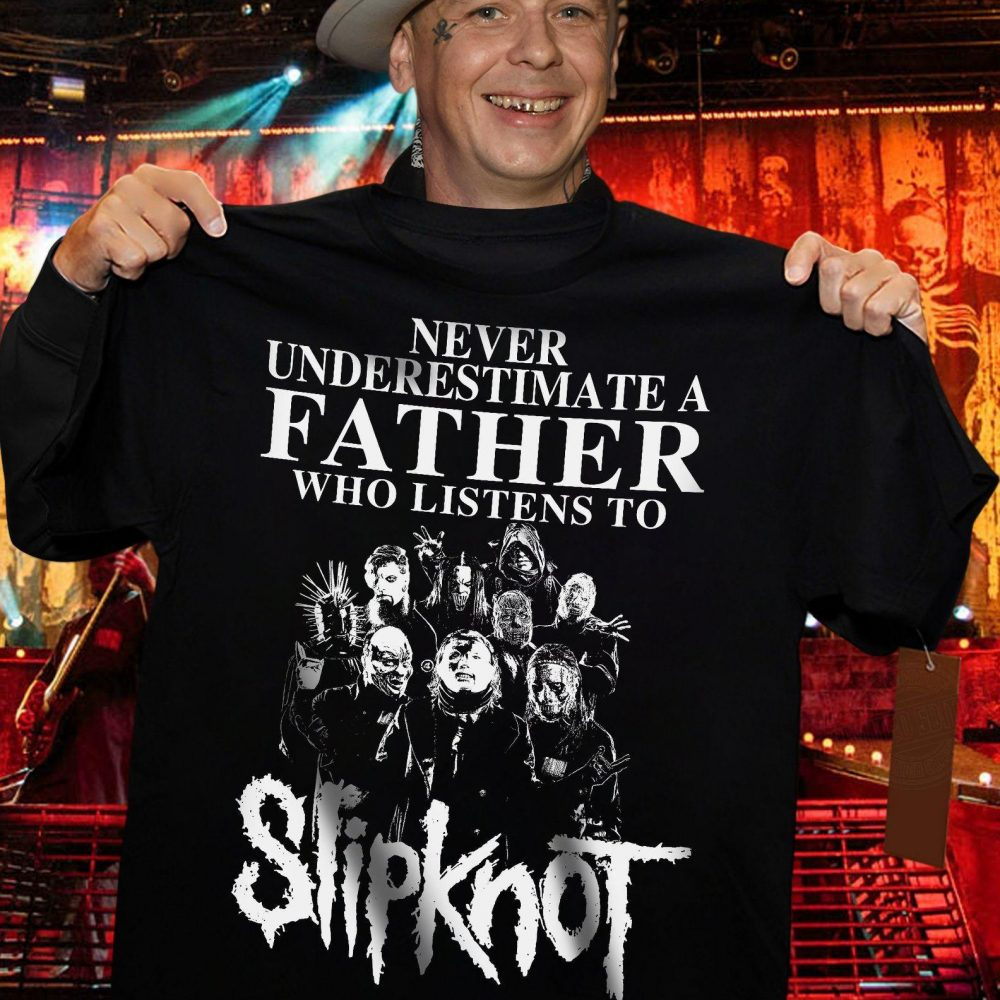 Never Underestimate A Father Who Listens To Slipknot Shirt