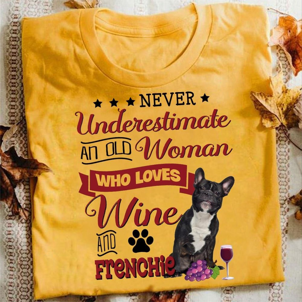 Never Underestimate An Old Woman Who Loves Wine And Frenchie Shirt