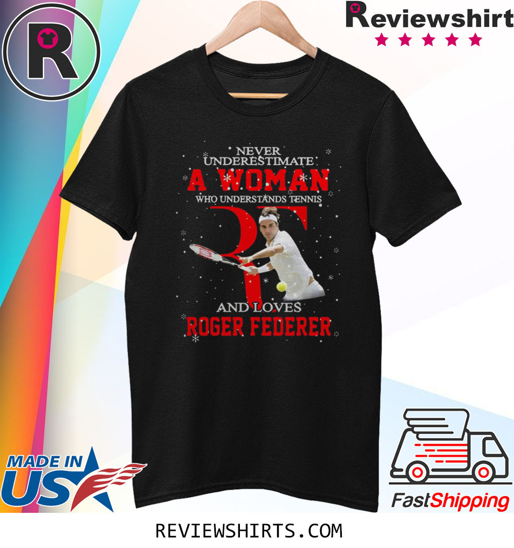 Never Underestimate A Woman Who Understands Tennis And Love Roger Federer shirt