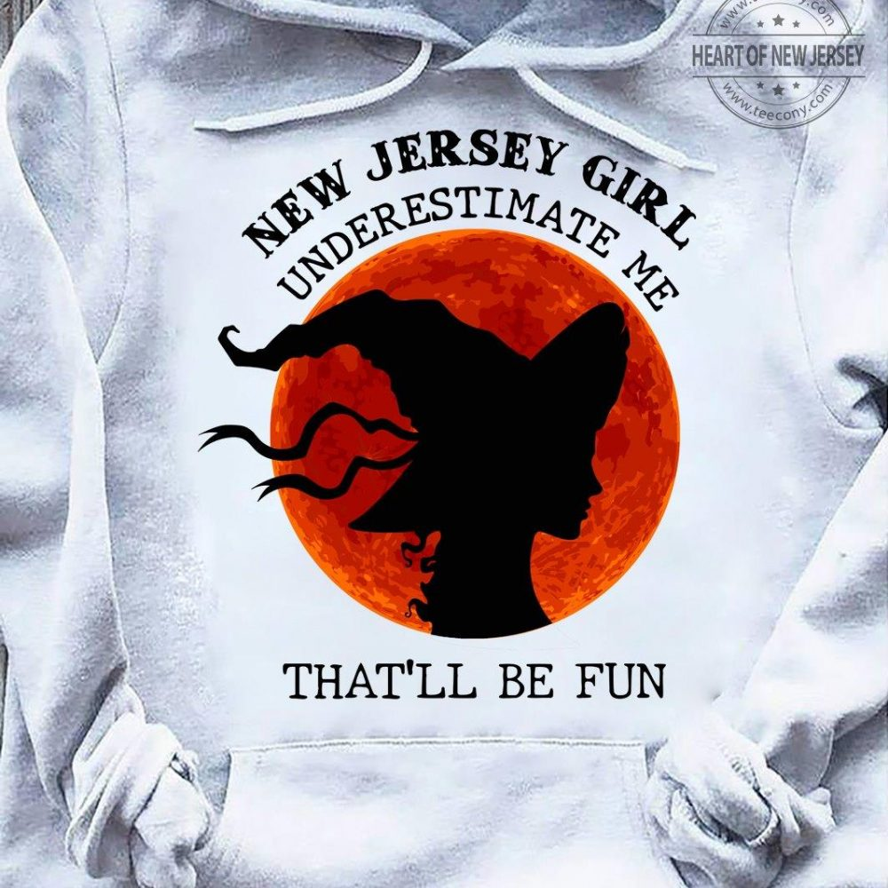 New Jersey Girl Underestimate Me That'll Be Fun Shirt