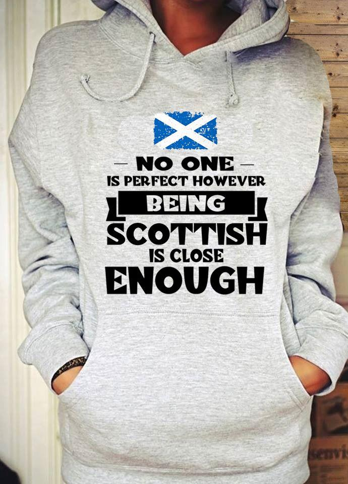 No One Is Perfect However Being Scottish Is Close Enough Shirt
