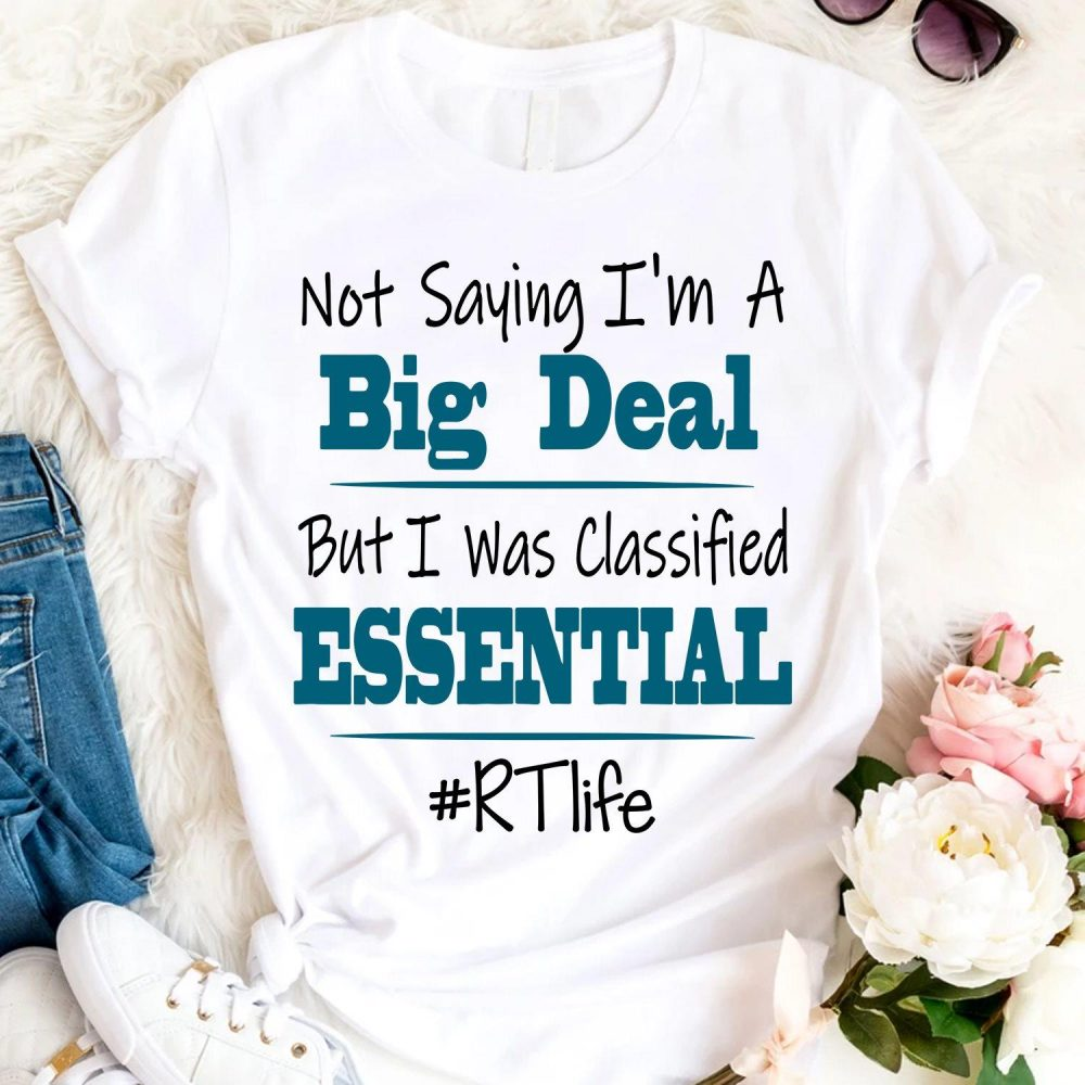 Not Saving I'm A Big Deal But I Was Classified Essential Shirt