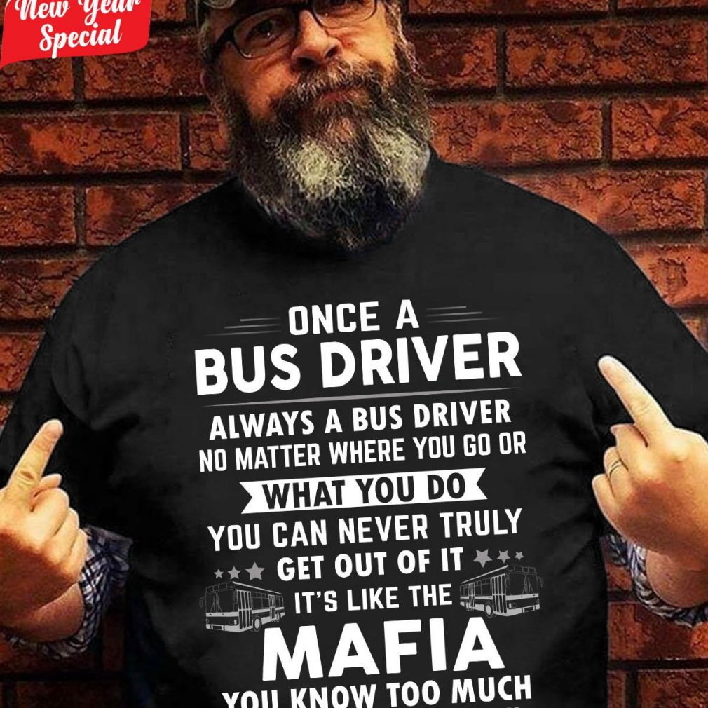 Once A Bus Drive It's Like The Mafia You Know Too Much Shirt