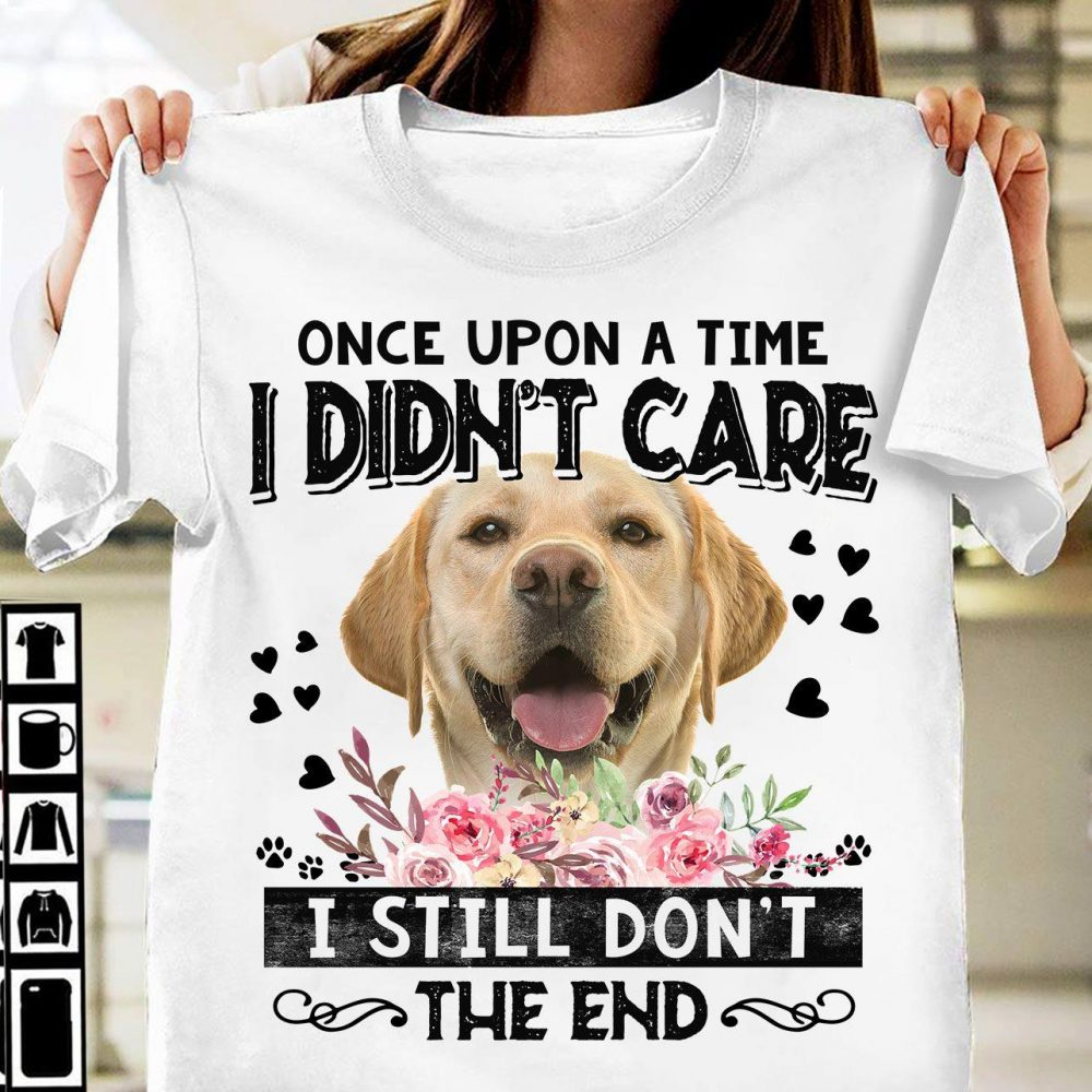 Once Upon A Time I Didn't Care I Still Don't The End Shirt