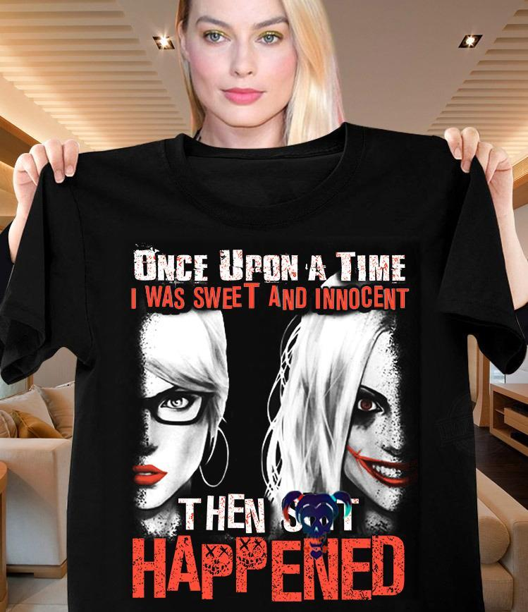 Once Upon A Time I Was Sweet And Innocent Then Happened Shirt