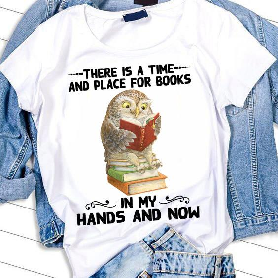 Owl There Is A Time And Place For Books In My Hands And Now Shirt