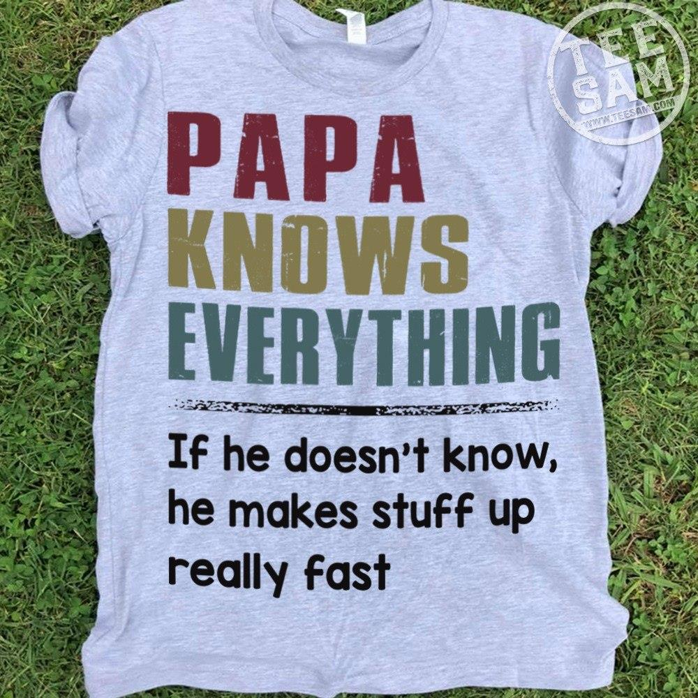 Papa Knows Everything If He Doesnt Know He Makes Shirt