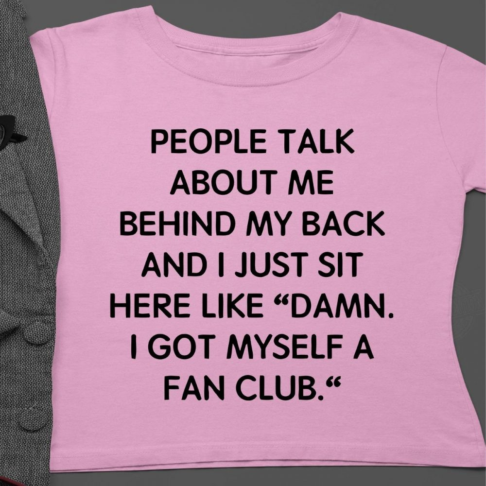People Talk About Me Behind My Back Shirt