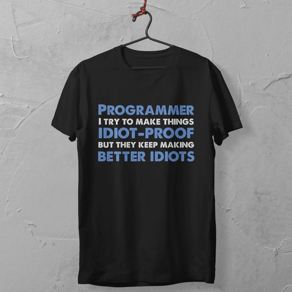 Programmer I Try To Make Things Shirt