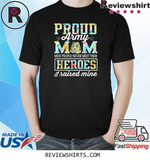 Proud Army Mom I Raised My Heroes Camouflage Graphics Army Shirt