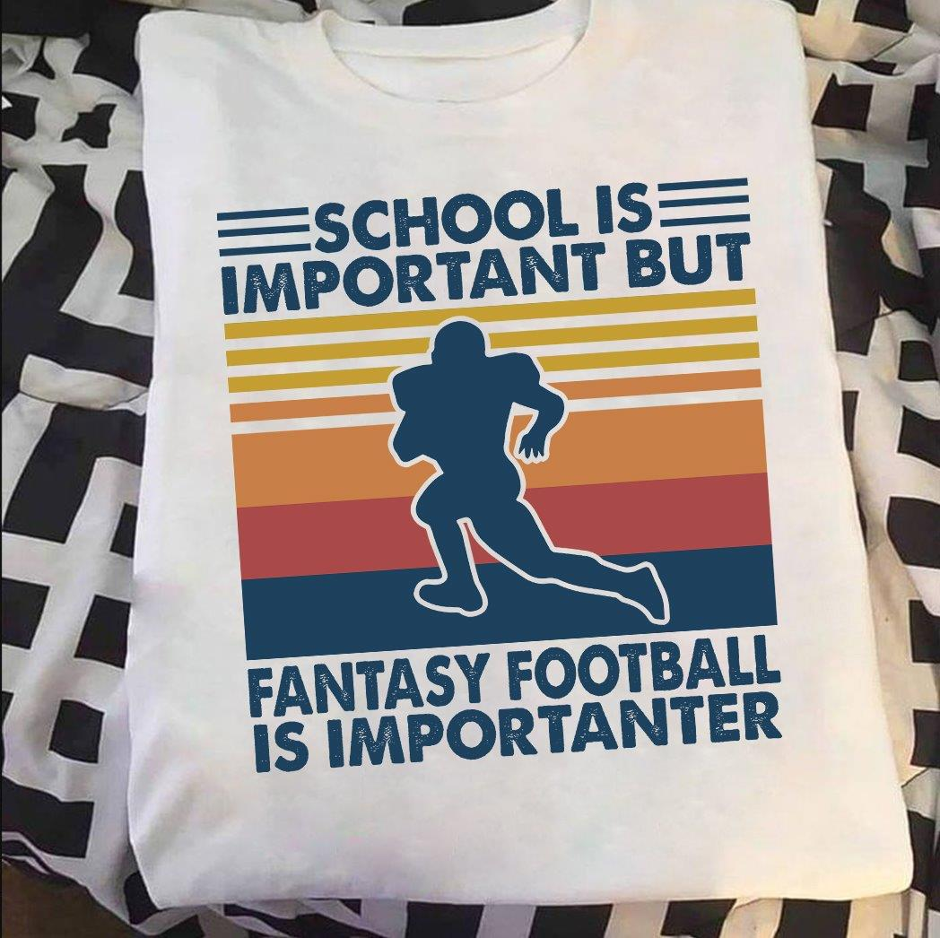 School Is Important Fantasy Football Is Importanter Shirt