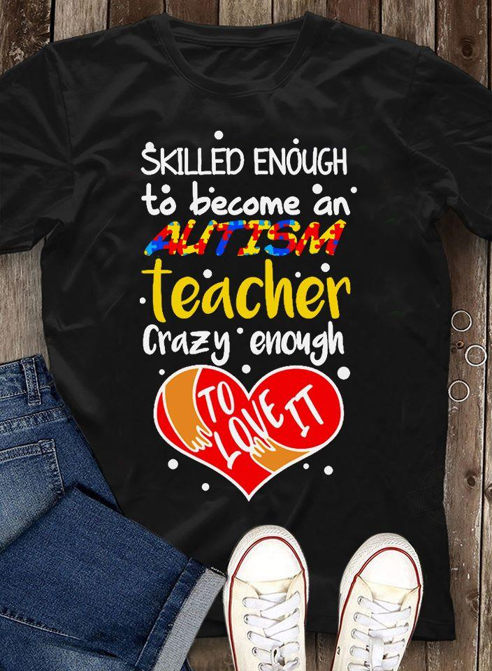 Skilled Enough To Become An Autism Teacher Shirt