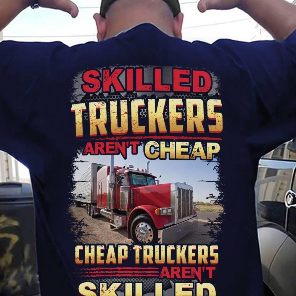 Skilled Truckers Aren't Cheap And Cheap Truckers Aren't Skilled Shirt