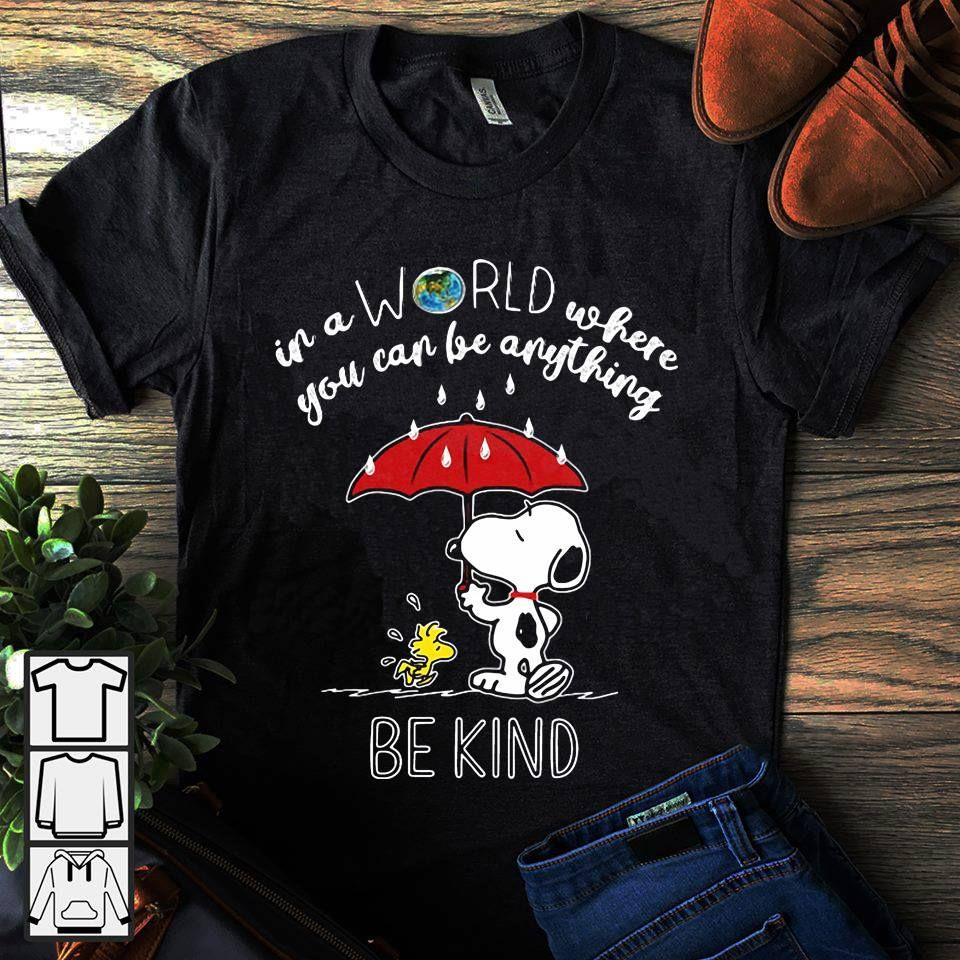 Snoopy In A World Where You Can Be Anything Be Kind Shirt