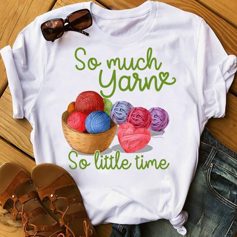 So Much Yarn So Little Time Shirt